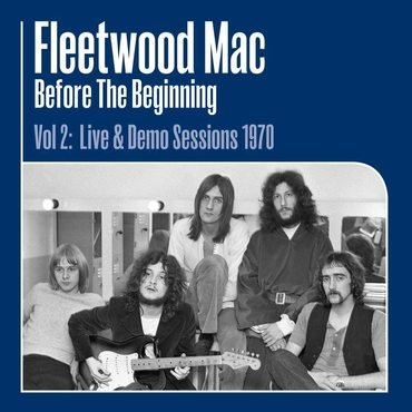 Fleetwood Mac<br>Before The Beginning Vol. 2 - Live & Demo Sessions 1970