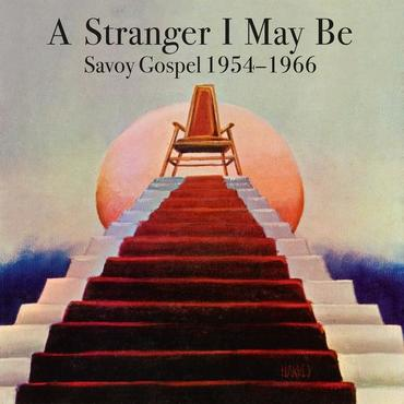 Various<br>A Stranger I May Be: Savoy Gospel 1954-1966
