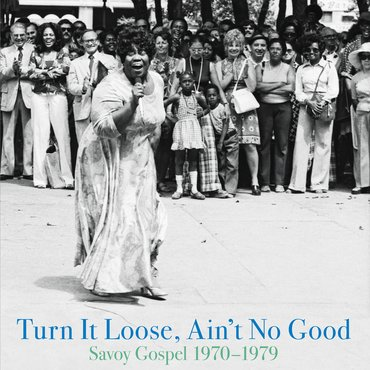 Various<br>Turn It Loose, Ain't It Good: Savoy Gospel 1970-1979